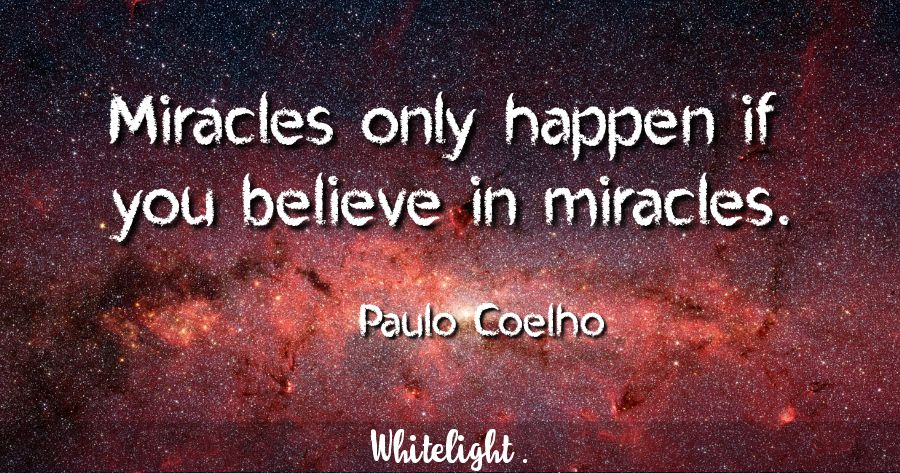 Miracles only happen if you believe in miracles. -Paulo Coelho